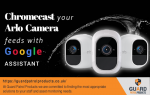 Chromecast-your-Arlo-camera-feeds with Google Assistant