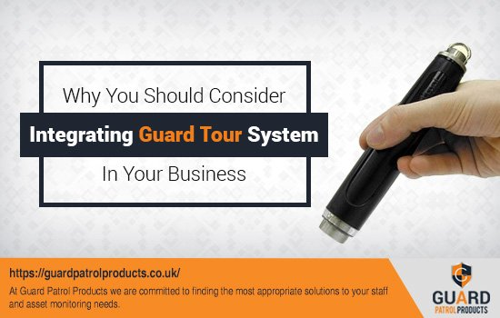 Why You Should Consider Integrating Guard Tour System In Your Business?