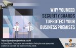 WHY YOU NEED SECURITY GUARDS TO PROTECT YOUR BUSINESS PREMISES?