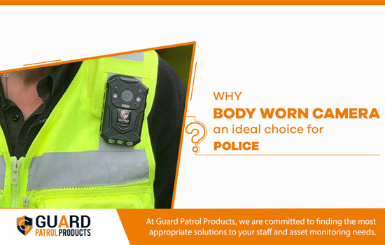 Why Body Worn Camera an ideal Choice For Police?