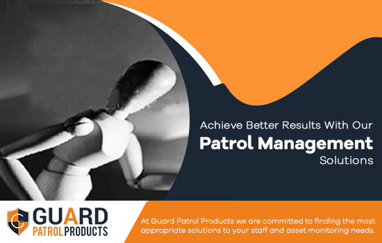 Achieve Better Results With our Patrol Management Solutions