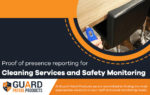 Proof of Presence Reporting for Cleaning Services And Safety Monitoring